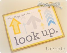"""when thing look down...""""look up"""" free printables and cupcake toppers {to cheer someone up}...love this talk!"""