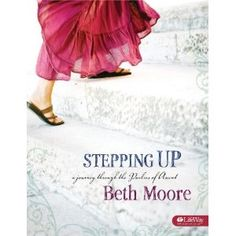 """Stepping Up: A Journey Through the Psalms of Ascent, by Beth Moore    """"Blessed are those whose strength is in you, who have set their hearts on pilgrimage.""""  Psalm 84:5"""