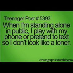 Lol i would always come.early for.school and no one I knew would be there so I'd pull out my.phone and pretend to be texting ^~^