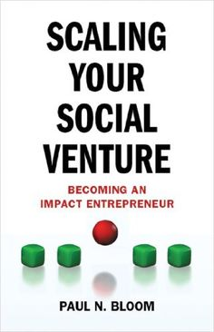 Scaling Your Social Venture: Becoming an Impact Entrepreneur (Social Entrepreneurship) by Paul N. Bloom. $24.81. 224 pages. Publisher: Palgrave Macmillan (July 3, 2012). Author: Paul N. Bloom