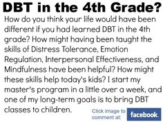 How might your life be different if you'd learned DBT skills in the 4th grade?   http://www.facebook.com/HealingFromBorderlinePersonalityDisorderbpd/posts/479566728751388?notif_t=like