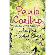Like the Flowing River : Thoughts and A breathtaking collection of reflections from one of the world's best loved storytellers, Paulo Coelho.In this riveting collection of thoughts and stories, Paulo Coelho, the author of 'The Alchemist', offers his per I Love Books, Books To Read, My Books, This Book, Paulo Coelho Books, Inspirational Books, Book Of Life, Reading Lists, Free Books