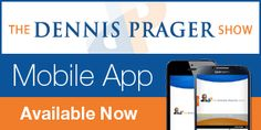 The Dennis Prager Mobile App - Available Now