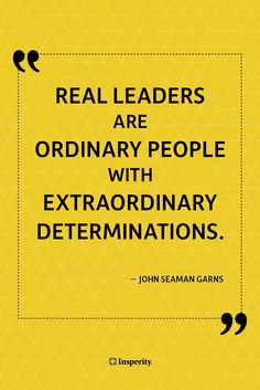 """Real leaders are ordinary people with extraordinary determinations."" ~ John Seaman Garns #leadership #inspiration #quote http://www.insperity.com/blog/?insperity_topic=leadership-and-management&keywords=&paged=1?utm_source=pinterest&utm_medium=post&utm_campaign=outreach&PID=SocialMedia"