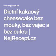 Dietní kakaový cheesecake bez mouky, bez vajec a bez cukru   NejRecept.cz