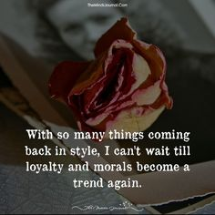 With so many things coming back in style, I can't wait till loyalty and morals become A new trend again.The Minds Journal Great Quotes, Me Quotes, Inspirational Quotes, Qoutes, Motivational, Happy Thoughts, Positive Thoughts, Negative Thoughts, Say That Again