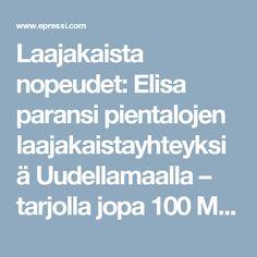 Laajakaista nopeudet: Elisa paransi pientalojen laajakaistayhteyksiä Uudellamaalla – tarjolla jopa 100 Mbit/s nopeuksia - ePressi