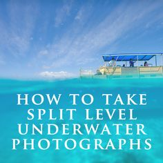 Underwater Split Level Photography Tips
