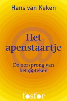 Het apenstaartje: de oorsprong van het @-teken van Hans van Keken. http://www.uitgeverij-fosfor.nl/boek/het-apenstaartje