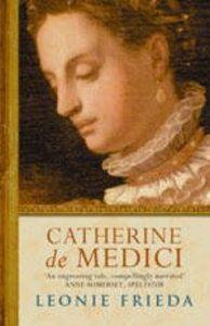 Catherine de Medici by Leonie Frieda.