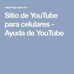 Sitio de YouTube para celulares - Ayuda de YouTube