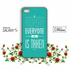 Be Yourself, Everyone Else Is Taken Samsung Galaxy S3 S4 S5 case, iPhone 4 4S 5 5s 5c case, iPod Touch 4 5 case