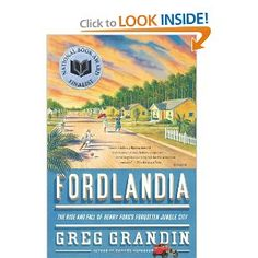 Fordlandia - it took me awhile to get through this but lots of insight into Henry Ford and some of his strange ideas.  The epilogue on Brazil and the rainforest today was eye-opening and heart breaking.