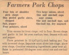 Vintage Recipe For Farmers Pork Chops (date unknown)- there's something wrong with this recipe. Sour cream curdled and pork chops got really dry. Not a good recipe. Retro Recipes, Old Recipes, Cookbook Recipes, Vintage Recipes, Recipies, Family Recipes, 1950s Recipes, Pork Chop Recipes, Meat Recipes