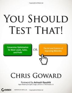 Introducing You Should Test That Conversion Optimization for More Leads Sales and Profit or The Art and Science of Optimized Marketing by Goward Chris 2013 Paperback. Buy Your Books Here and follow us for more updates!