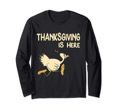 Thanksgiving Day Is Here Running Turkey In Pilgrim Hat  Long Sleeve T-Shirt