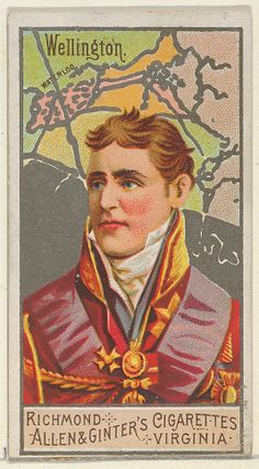 Arthur Wellesley, Duke of Wellington, from the Great Generals Series for Allen & Ginter Cigarettes, Arthur Wellesley, Cigarette Brands, Battle Of Waterloo, National History, Pin Up Posters, King And Country, British Soldier, Political Figures, Napoleonic Wars