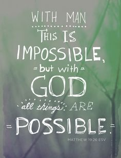 """With man this is impossible, but with God all things are possible"" (Matthew 19:26). #trust #God"