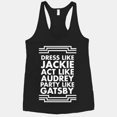 Dress like Jackie, act like Audrey, party like Gatsby. Or dress like Audrey and party like Jackie, just don't act like Gatsby ; Mode Style, Style Me, Look At You, Just For You, Party Like Gatsby, Le Closet, Bachelorette Party Favors, Bachelorette Shirts, Nerd