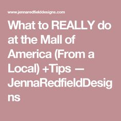 What to REALLY do at the Mall of America (From a Local) +Tips — JennaRedfieldDesigns Mall Of America, Pipe Dream, Life Is An Adventure, Places Ive Been, Road Trip, Marathons, Minnesota, Tips, Dreams
