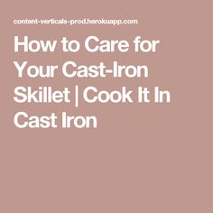 How to Care for Your Cast-Iron Skillet | Cook It In Cast Iron