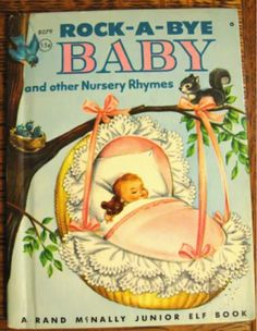 Rock-A-Bye Baby and other Nursery Rhymes, Rand McNally Junior Elf Book, 1956 Vintage Children's Books, Antique Books, Retro Vintage, Decoupage, Rock A Bye Baby, Little Golden Books, Classic Books, Children's Book Illustration, Nursery Rhymes