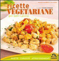 Ricette vegetariane per tutti i giorni. Curiosità, approfondimenti