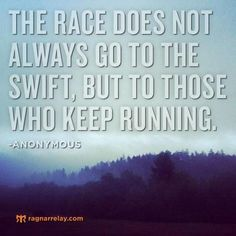 The race does not always go to the swift, but to those who keep running.
