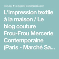L'impression textile à la maison / Le blog couture Frou-Frou Mercerie Contemporaine (Paris - Marché Saint-Pierre) Frou-Frou Mercerie Contemporaine