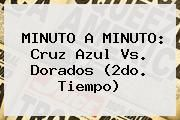 http://tecnoautos.com/wp-content/uploads/imagenes/tendencias/thumbs/minuto-a-minuto-cruz-azul-vs-dorados-2do-tiempo.jpg Cruz Azul vs Dorados. MINUTO A MINUTO: Cruz Azul vs. Dorados (2do. tiempo), Enlaces, Imágenes, Videos y Tweets - http://tecnoautos.com/actualidad/cruz-azul-vs-dorados-minuto-a-minuto-cruz-azul-vs-dorados-2do-tiempo/