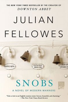 Snobs by Jullian Fellowes - http://johnrieber.com/2013/02/20/downton-abbey-prequel-cookbook-gosford-park-julian-fellowes-snobs/
