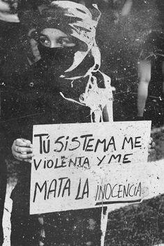 Tu sistema me violenta y me mata la inocencia