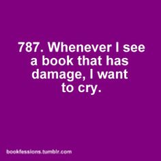 Bookfession 787. Seeing damaged book is like seeing injured people.