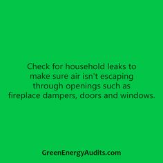 Check for household leaks to make sure air isn't escaping through openings such as fireplace dampers, doors and windows.