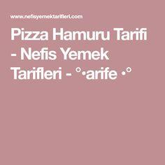 Pizza Hamuru Tarifi - Nefis Yemek Tarifleri - °•arife •°
