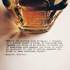 What an ultimate quote ! Charles Bukowski you're a genius
