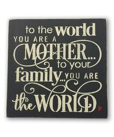 Another great find on #zulily! 'To the World You Are a Mother' Wall Sign #zulilyfinds