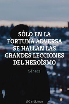 """""""Sólo en la #Fortuna adversa se hallan las grandes #Lecciones del #Heroismo"""". #Seneca #LucioAnneoSeneca #FrasesCelebres @candidman"""