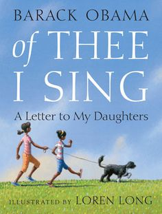 Of Thee I Sing: a Letter to My Daughters by Barack Obama; illustrated by Loren Long (JE Obama) Recommended for ages African American Books, African American History Month, Black History Month, American Story, American Children, Michelle Obama, Barack Obama, Obama President, Vice President