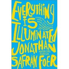 Everything Is Illuminated: A Novel  by Jonathan Safran Foer- great read....and the movie is great, too!