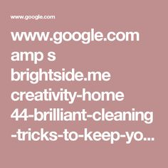 www.google.com amp s brightside.me creativity-home 44-brilliant-cleaning-tricks-to-keep-your-home-sparkling-clean-200505 amp