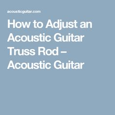 How to Adjust an Acoustic Guitar Truss Rod – Acoustic Guitar