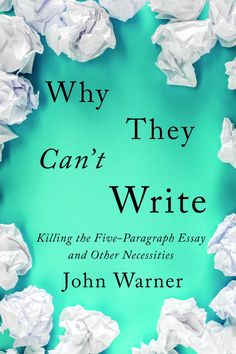 In his new book, John Warner argues that we can't fix how we teach writing unless we also fix a toxic mode of high school assessment. Persuasive Writing, Teaching Writing, Teaching Tips, Teaching English, English Teachers, Essay Writing, 5th Grade Writing, Middle School Writing, Writing Classes