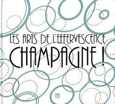 Les arts de l'effervescence - Champagne !