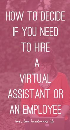 How to decide if you need to hire a virtual assistant or an employee from Dear Handmade Life