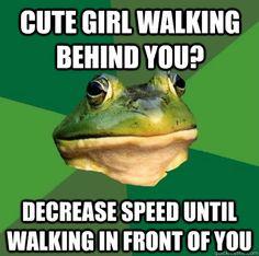 cute girl walking behind you?