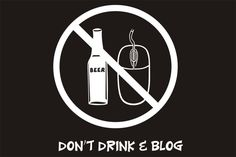 Don't drink and blog #quotes #lifelessons