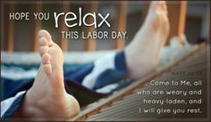 Tired, weary?  RELAX & enjoy it. That's why its called Labor Day Weekend so u can Relax after worling sp hard all year  So, ENJOY IT# ☆☆☆☆