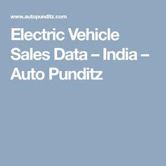Electric Vehicle Sales Data – India – Auto Punditz Electric Vehicle, Electric Cars, Automobile Industry, Articles, India, Goa India, Indie, Indian