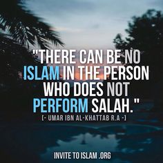 """There can be no Islam in the person who does not perform salah."" - Umar ibn al-Khattab رضي الله عنه"